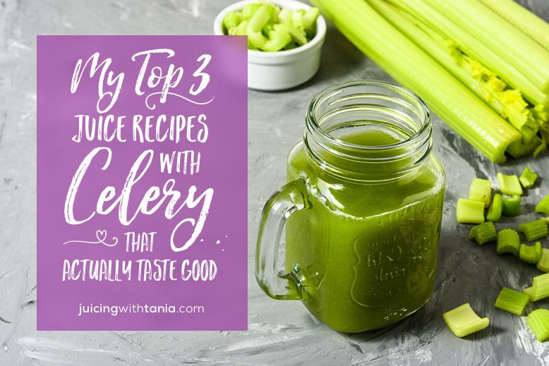 my top 3 juice recipes with celery - juicingwithtania.com
